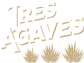 Tres Agaves